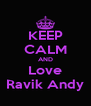 KEEP CALM AND Love Ravik Andy - Personalised Poster A4 size