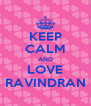 KEEP CALM AND LOVE RAVINDRAN - Personalised Poster A4 size