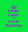 Keep  Calm  And  Love  Ravisha - Personalised Poster A4 size