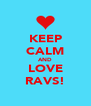 KEEP CALM AND LOVE RAVS! - Personalised Poster A4 size