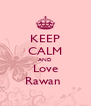 KEEP CALM AND Love Rawan  - Personalised Poster A4 size