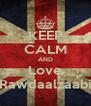 KEEP CALM AND Love Rawdaalzaabi - Personalised Poster A4 size