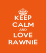 KEEP CALM AND LOVE RAWNIE - Personalised Poster A4 size
