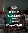 KEEP CALM AND Love Ray-Chill - Personalised Poster A4 size