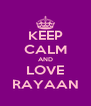 KEEP CALM AND LOVE RAYAAN - Personalised Poster A4 size