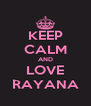KEEP CALM AND LOVE RAYANA - Personalised Poster A4 size
