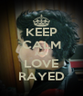 KEEP CALM AND LOVE RAYED - Personalised Poster A4 size