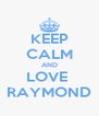 KEEP CALM AND LOVE  RAYMOND - Personalised Poster A4 size