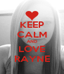 KEEP CALM AND LOVE RAYNE - Personalised Poster A4 size