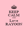 KEEP CALM AND Love RAYOON - Personalised Poster A4 size