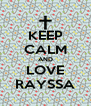 KEEP CALM AND LOVE RAYSSA - Personalised Poster A4 size