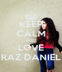 KEEP CALM AND LOVE RAZ DANIEL - Personalised Poster A4 size
