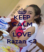 KEEP CALM AND LOVE Razan <3 - Personalised Poster A4 size