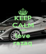 KEEP CALM AND love razaq - Personalised Poster A4 size