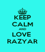 KEEP CALM AND LOVE  RAZYAR - Personalised Poster A4 size