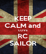 KEEP CALM and LOVE RC SAILOR - Personalised Poster A4 size