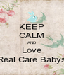 KEEP CALM AND Love Real Care Babys - Personalised Poster A4 size