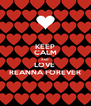 KEEP CALM AND LOVE  REANNA FOREVER - Personalised Poster A4 size