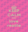 KEEP CALM AND love reatile - Personalised Poster A4 size