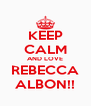 KEEP CALM AND LOVE REBECCA ALBON!! - Personalised Poster A4 size