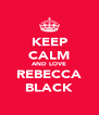 KEEP CALM AND LOVE REBECCA BLACK - Personalised Poster A4 size