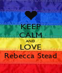 KEEP CALM AND LOVE Rebecca Stead - Personalised Poster A4 size