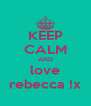 KEEP CALM AND love rebecca !x - Personalised Poster A4 size