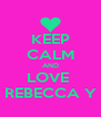 KEEP CALM AND LOVE  REBECCA Y - Personalised Poster A4 size