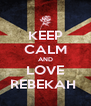 KEEP CALM AND LOVE REBEKAH  - Personalised Poster A4 size