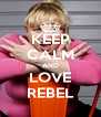 KEEP CALM AND LOVE REBEL - Personalised Poster A4 size