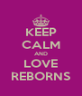 KEEP CALM AND LOVE REBORNS - Personalised Poster A4 size