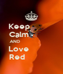 Keep             Calm             AND                         Love              Red                - Personalised Poster A4 size