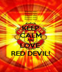 KEEP CALM AND LOVE  RED DEVIL! - Personalised Poster A4 size