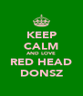 KEEP CALM AND LOVE RED HEAD DONSZ - Personalised Poster A4 size
