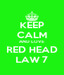 KEEP CALM AND LOVE RED HEAD LAW 7 - Personalised Poster A4 size