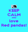 KEEP CALM AND love Red pandas! - Personalised Poster A4 size