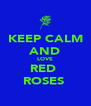 KEEP CALM AND LOVE RED  ROSES  - Personalised Poster A4 size