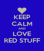 KEEP CALM AND LOVE RED STUFF - Personalised Poster A4 size