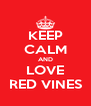 KEEP CALM AND LOVE RED VINES - Personalised Poster A4 size