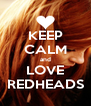 KEEP CALM and LOVE REDHEADS - Personalised Poster A4 size