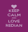 KEEP CALM AND LOVE REDIAN - Personalised Poster A4 size