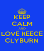 KEEP CALM AND LOVE REECE CLYBURN - Personalised Poster A4 size