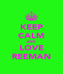 KEEP CALM AND LOVE REEMAN - Personalised Poster A4 size