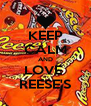 KEEP CALM AND LOVE  REESE'S - Personalised Poster A4 size