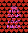 KEEP CALM AND LOVE REEZA - Personalised Poster A4 size