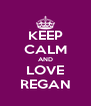 KEEP CALM AND LOVE REGAN - Personalised Poster A4 size