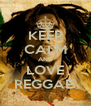 KEEP CALM AND LOVE REGGAE  - Personalised Poster A4 size