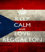 KEEP CALM AND LOVE REGGAETON - Personalised Poster A4 size