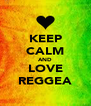 KEEP CALM AND LOVE REGGEA - Personalised Poster A4 size