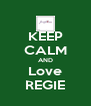 KEEP CALM AND Love REGIE - Personalised Poster A4 size